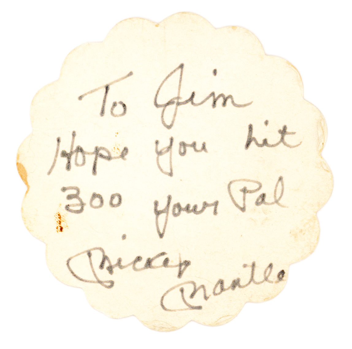 "The ""Mick's"" Bar-Coaster, Baseball-Related Note of Encouragement: ""To Jim, Hope you hit 300 your Pal…"""